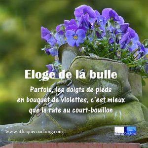 Eloge de la bulle, la glandouille: parfois, les doigts de pieds en bouquet de violettes, c'est mieux que la rate au court-bouillon